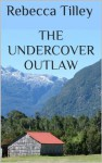 The Undercover Outlaw - Rebecca Tilley