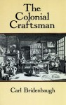 The Colonial Craftsman - Carl Bridenbaugh