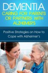 Dementia: Caring For Parents or Partners With Alzheimer's: Positive strategies on how to cope with Alzheimer's - David Gray