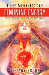 The Magic of Feminine Energy: The Art of Being Sexual and Confident Woman (Woman Sexuality & Self Confidence) - Tiffany Brook