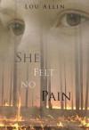 She Felt No Pain - Lou Allin