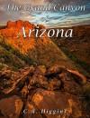 The Grand Canyon of Arizona - C.A. Higgins