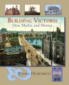 Building Victoria: Men, Myths, and Mortar - Danda Humphreys