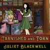 Tarnished and Torn - Xe Sands, Juliet Blackwell