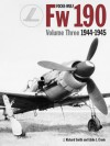 Focke Wulf FW190 Volume 3 1944-45 - J. Richard Smith, Eddie J. Creek