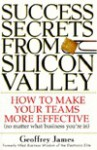 Success Secrets from Silicon Valley: How to Make Your Teams More Effective (No Matter What Business You're In) - Geoffrey James