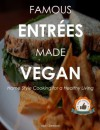 FAMOUS RECIPES MADE VEGAN - Great Recipes Catered To A Healthy Vegan Diet - Kelly Johnson