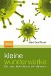 Kleine Wunderwerke: Die Unsichtbare Macht Der Mikroben - Idan Ben-Barak, Sebastian Vogel