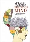 Pieces of Mind: 21 Short Walks Around the Human Brain - Michael C. Corballis