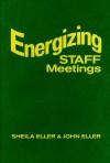 Energizing Staff Meetings - John Eller, Sheila A. Eller