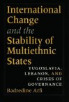International Change and the Stability of Multiethnic States - Badredine Arfi