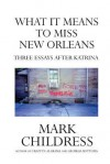 What It Means to Miss New Orleans - Mark Childress