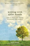 Writing With Quiet Hands: How to Shape Your Writing to Resonate with Readers - Paula Munier, Hank Phillippi Ryan