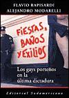 Fiestas, Banos y Exilios: Los Gays Portenos En La Ultima Dictadura - Flavio Rapisardi