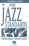 More Jazz Standards: Melody Line, Chrods and Lyrics for Keyboard, Guitar, Vocal - Hal Leonard Publishing Company