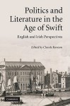 Politics and Literature in the Age of Swift: English and Irish Perspectives - Claude Julien Rawson