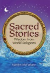 Sacred Stories: Wisdom from World Religions - Marilyn McFarlane, Caroline O. Berg