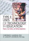Type II Uses of Technology in Education: Projects, Case Studies, and Software Applications - D. Lamont Johnson, Cleborne D. Maddux
