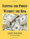 Flipping for Profit Without the Risk - Gary Wilson