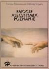 Emocje - Aleksytymia - Poznanie - Tomasz Maruszewski, Elżbieta Zdankiewicz - Ścigała