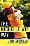 The Michelle Wie Way: Inside Michelle Wie's Power-Swing Technique - John Andrisani