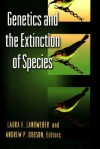 Genetics and the Extinction of Species: DNA and the Conservation of Biodiversity - Laura Landweber, Andrew Dobson