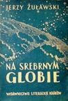 Na srebrnym globie : rękopis z Księżyca - Jerzy Żuławski