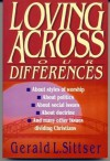 Loving Across Our Differences: With Questions for Study & Discussion - Gerald Lawson Sittser