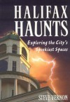 Halifax Haunts: Exploring the City's Spookiest Spaces - Steve Vernon