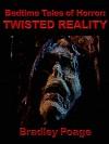 Bedtime Tales of Horror: Twisted Reality - Bradley Poage