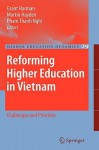 Reforming Higher Education In Vietnam: Challenges And Priorities (Higher Education Dynamics) - Grant Harman, Martin Hayden, Thanh Nghi Pham