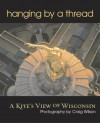 Hanging by a Thread: A Kite's View of Wisconsin - Craig Wilson