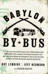 Babylon by Bus: Or, the true story of two friends who gave up their valuable franchise selling YANKEES SUCK T-shirts at Fenway to find meaning and adventure in Iraq, - Ray LeMoine, Jeff Neumann, Donovan Webster