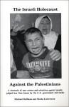 The Israeli Holocaust Against the Palestinians - Michael A. Hoffman II, Moshe Lieberman