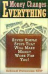 Money Changes Everything: Seven Simple Steps That Will Make Money Work for You! - Erlend Peterson