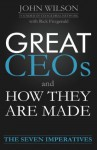 Great CEOs and How They Are Made : The Seven Imperatives - John Wilson, Rick Fitzgerald