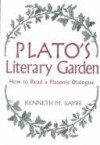 Platos Literary Garden: How to Read a Platonic Dialogue - Kenneth M. Sayre