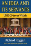 An Idea and Its Servants: UNESCO from Within - Richard Hoggart, John R. Bolton