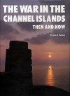The War in the Channel Islands Then and Now (After the Battle) - Winston G. Ramsey