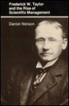 Frederick W. Taylor And The Rise Of Scientific Management - Daniel Nelson