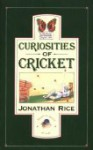 Curiosities of Cricket - Jonathan Rice
