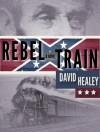 Rebel Train: A Civil War Novel - David Healey
