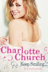 Keep Smiling: The Autobiography - Charlotte Church