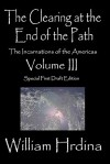 The Clearing at the End of the Path: The Incarnations of the Americas - William Hrdina