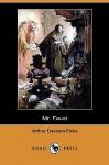 Mr. Faust (Dodo Press) - Arthur Davison Ficke, Edwin Bjorkman