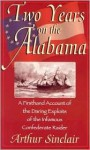 Two Years on the Alabama: A Firsthand Account of the Daring Exploits of the Infamous Confederate Raider - Arthur Sinclair
