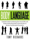 Body Language: Complete Guide to Enhancing Your Social Skills and Understanding Nonverbal Communication in Business and Romantic Encounters - Tony Richards