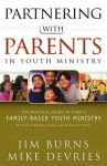 Partnering with Parents in Youth Ministry: The Practical Guide to Today's Family-Based Youth Ministry - Jim Burns, Mike Devries