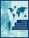 A Family Resource Guide on International Parental Kidnapping - United States Department of Justice, Department U. S. Department of Justice