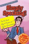 Simply Speaking!: The No-Sweat Way to Prepare and Deliver Presentations - David Greenberg